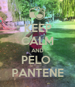 KEEP CALM AND PELO  PANTENE - Personalised Poster large