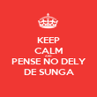KEEP CALM AND PENSE NO DELY DE SUNGA - Personalised Poster small