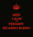 KEEP CALM AND PERANTE  RICARDO BUENO - Personalised Poster large
