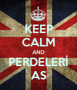 KEEP CALM AND PERDELERİ AS - Personalised Poster large