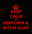 KEEP CALM AND PERFORM A BITCH SLAP - Personalised Poster large