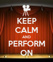 KEEP CALM AND PERFORM ON - Personalised Poster large