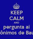 KEEP CALM AND pergunta aí anônimos de Bauru - Personalised Poster large
