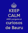 KEEP CALM AND pergunta aí curiosos de Bauru - Personalised Poster large