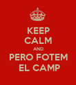 KEEP CALM AND PERO FOTEM  EL CAMP - Personalised Poster large