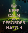 KEEP CALM AND PERORDER HALO 4 - Personalised Poster large