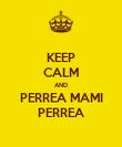 KEEP CALM AND PERREA MAMI PERREA - Personalised Poster large