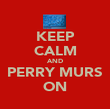 KEEP CALM AND PERRY MURS ON - Personalised Poster large