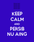 KEEP CALM AND PERSIB NU AING - Personalised Poster large