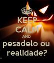 KEEP CALM AND  pesadelo ou  realidade? - Personalised Poster large