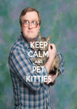 KEEP CALM AND PET KITTIES - Personalised Poster large