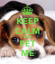 KEEP CALM AND PET ME - Personalised Poster large