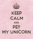 KEEP CALM AND PET MY UNICORN - Personalised Poster large