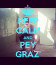 KEEP CALM AND PEY GRAZ' - Personalised Poster large