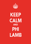 KEEP CALM AND PHI LAMB - Personalised Poster large