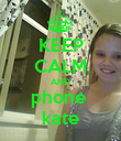 KEEP CALM AND phone  kate - Personalised Poster large