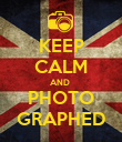 KEEP CALM AND  PHOTO GRAPHED - Personalised Poster large