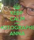 KEEP  CALM AND PHOTOGRAPHER ANNA - Personalised Poster large