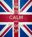 KEEP CALM AND Photos ON - Personalised Poster large
