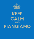 KEEP CALM AND PIANGIAMO  - Personalised Poster large