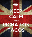 KEEP CALM AND PICHA LOS TACOS - Personalised Poster large