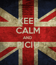 KEEP CALM AND  PICIU  - Personalised Poster large