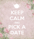 KEEP CALM AND PICK A DATE - Personalised Poster large