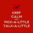 KEEP CALM AND PICK-A-LITTLE TALK-A-LITTLE - Personalised Poster large