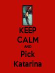 KEEP CALM AND Pick Katarina - Personalised Poster large