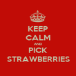 KEEP CALM AND PICK STRAWBERRIES - Personalised Poster large