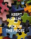 KEEP CALM AND PICK UP THE PIECES  - Personalised Poster large