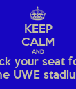 KEEP CALM AND pick your seat for  the UWE stadium - Personalised Poster large