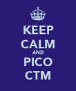 KEEP CALM AND PICO CTM - Personalised Poster large