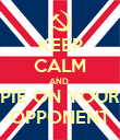 KEEP CALM AND  PIE ON YOUR OPPONENT - Personalised Poster large