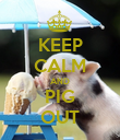 KEEP CALM AND PIG OUT - Personalised Poster large