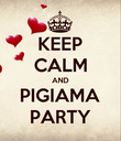 KEEP CALM AND PIGIAMA PARTY - Personalised Poster large