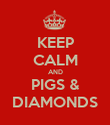 KEEP CALM AND PIGS & DIAMONDS - Personalised Poster large