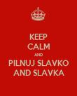 KEEP CALM AND PILNUJ SLAVKO AND SLAVKA - Personalised Poster large