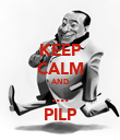KEEP CALM AND .... PILP - Personalised Poster large
