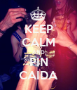 KEEP CALM AND PIN CAIDA - Personalised Poster large