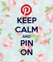 KEEP CALM AND PIN ON - Personalised Poster large