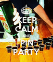 KEEP CALM AND PIN PARTY - Personalised Poster large
