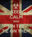 KEEP CALM AND PIN THE TIE ON THEM - Personalised Poster large