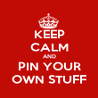 KEEP CALM AND PIN YOUR OWN STUFF - Personalised Poster large