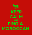 KEEP CALM AND PING A  MOROCCAN  - Personalised Poster large
