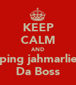 KEEP CALM AND ping jahmarlie Da Boss - Personalised Poster large