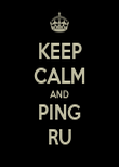KEEP CALM AND PING RU - Personalised Poster large