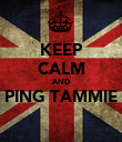 KEEP CALM AND PING TAMMIE  - Personalised Poster large