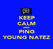 KEEP CALM AND PING YOUNG NATEZ - Personalised Poster large
