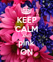 KEEP CALM AND pink ON - Personalised Poster large
